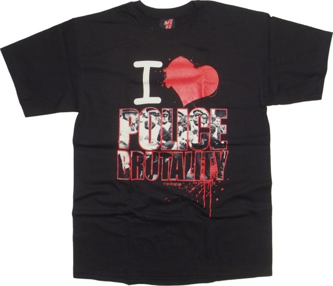 Tshirt Toxico I love Police Brutality